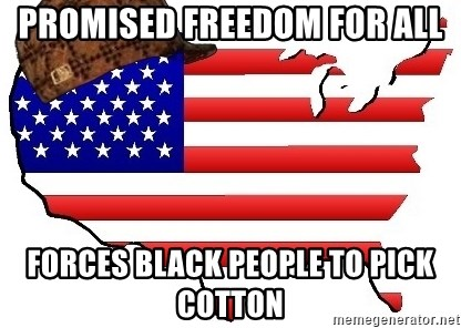 Scumbag America - promised freedom for all forces black people to pick cotton