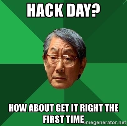 High Expectations Asian Father - hack day? how about get it right the first time