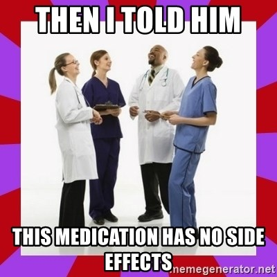 Doctors laugh - Then I told him  this medication has no side effects