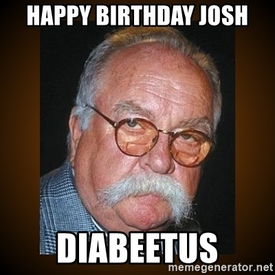 Wilford Brimley - Happy birthday josh Diabeetus