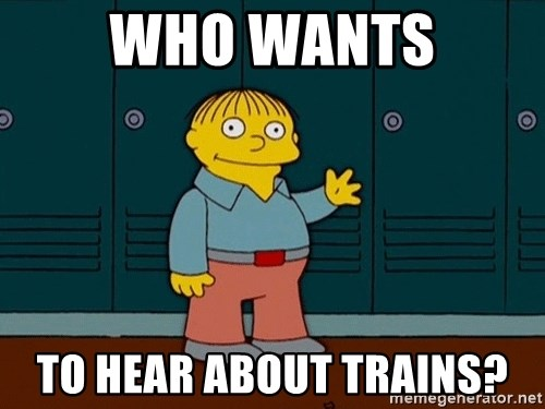 Ralph Wiggum - Who wants to hear about trains?