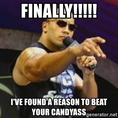 Dwayne 'The Rock' Johnson - Finally!!!!! I've found a reason to beat your candyass