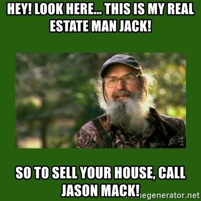 Si Robertson - HEY! Look Here... This is my Real Estate Man Jack! So To sell your house, call Jason Mack!