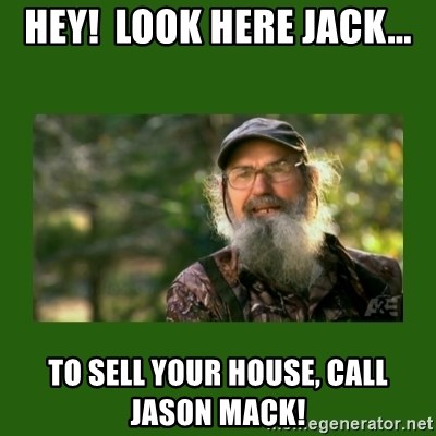 Si Robertson - hey!  look here jack... to sell your house, call jason mack!