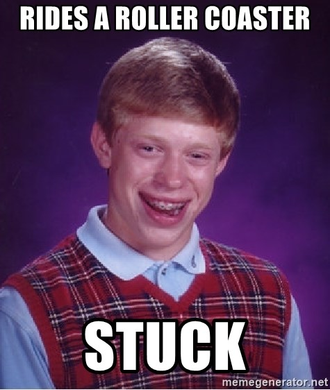 Bad Luck Brian - Rides A roller coaster stuck