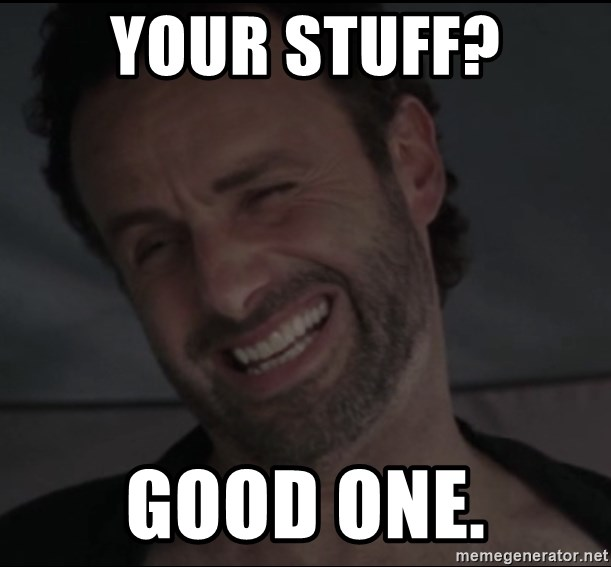 RICK THE WALKING DEAD - Your stuff? Good one.