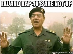 Baghdad Bob - FAL AND KAP 40's ARE NOT OP