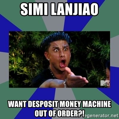 jersey shore - SIMI LANJIAO Want desposit money machine out of order?!