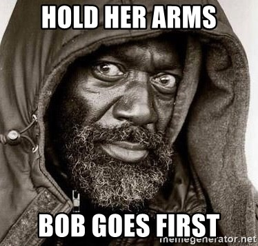 You Gonna Get Raped - HOLD HER ARMS BOB GOES FIRST