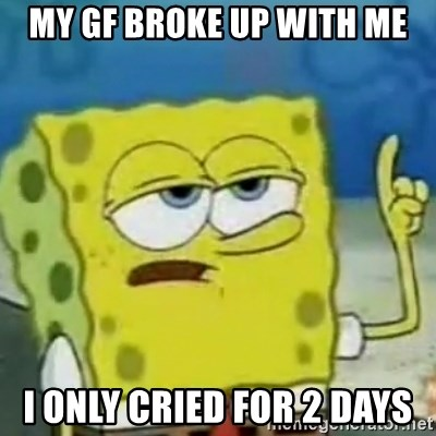 I only cried for 20 minute - my gf Broke up with me I only cried for 2 days