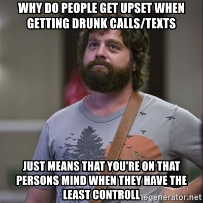 Alan Hangover - Why Do pEople Get upset when gettiNg drunk Calls/texts Just means tHat You're oN tHat pErsonS mind when they have tHe Least cOntroll