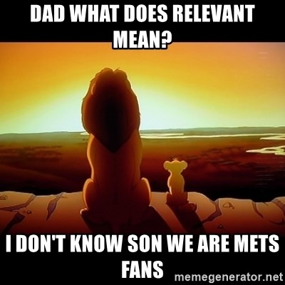 Simba - Dad what does relevant mean? I don't know son we are mets fans