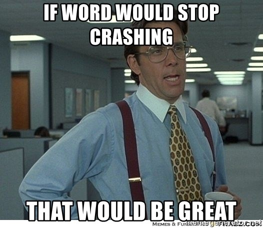 Yeah If You Could Just - If word would stop crashing That would be great