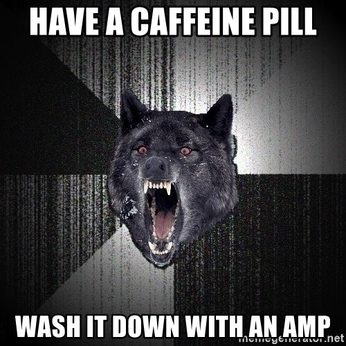 Insanity Wolf - have a caffeine pill wash it down with an AMP