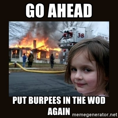 burning house girl - Go ahead put burpees in the wod again