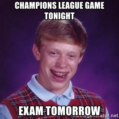 Bad Luck Brian - Champions league game tonight exam tomorrow