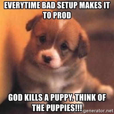 cute puppy - Everytime bad setup makes it to prod god kills a puppy. Think of the puppies!!!