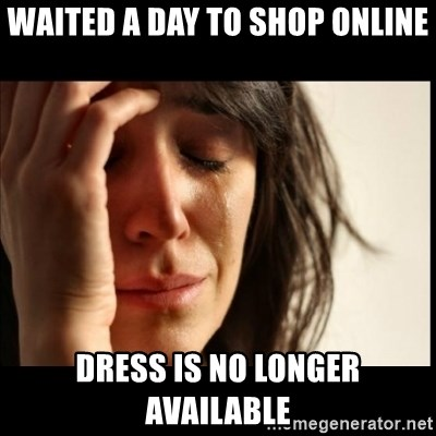 First World Problems - Waited a day to shop online Dress is no longer available