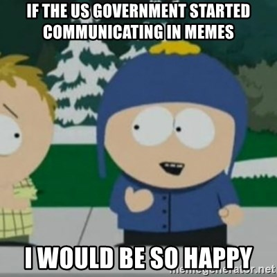 So Happy - if the us government started communicating in memes I would be so happy