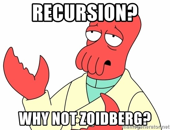 Why not zoidberg? - Recursion? why not zoidberg?