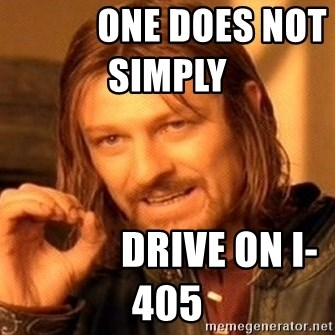 One Does Not Simply -             One does not simply                            Drive on I-405