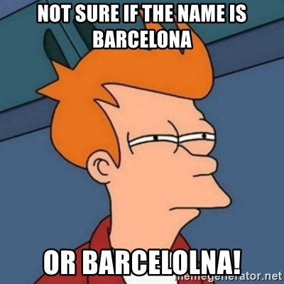Not sure if troll - Not sure if the name is Barcelona or barcelolna!