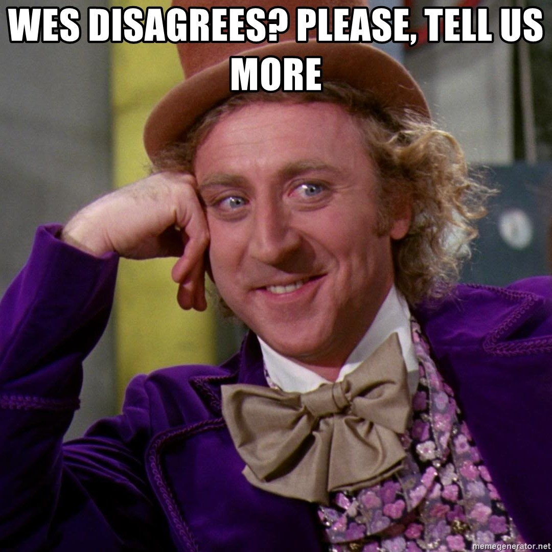 Willy Wonka - Wes disagrees? Please, tell us more