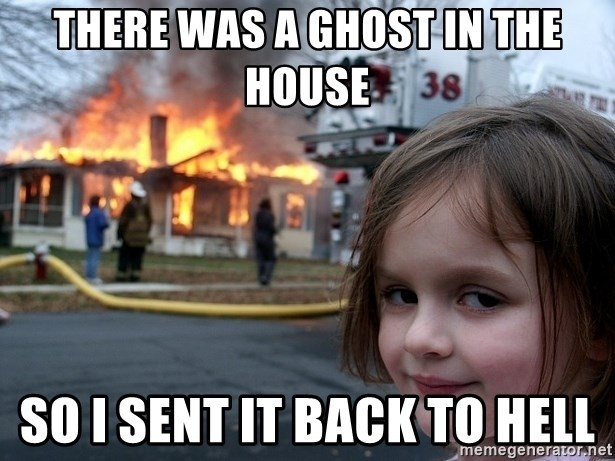 Disaster Girl - there was a ghost in the house so i sent it back to hell