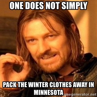 One Does Not Simply - one does not simply pack the winter clothes away in minnesota