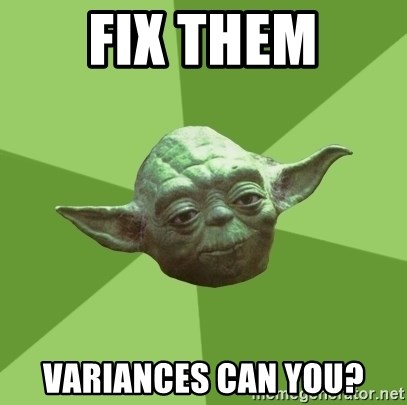 Advice Yoda Gives - Fix them Variances can you?