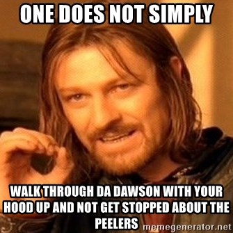 One Does Not Simply - one does not simply  walk through da dawson with your hood up and not get stopped about the peelers