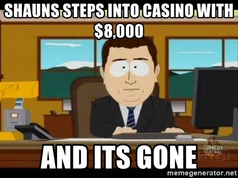 south park aand it's gone - shauns steps into casino with $8,000 AND its gone
