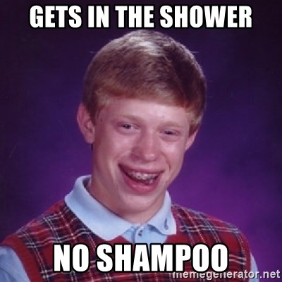 Bad Luck Brian - Gets In THe Shower No shampoo