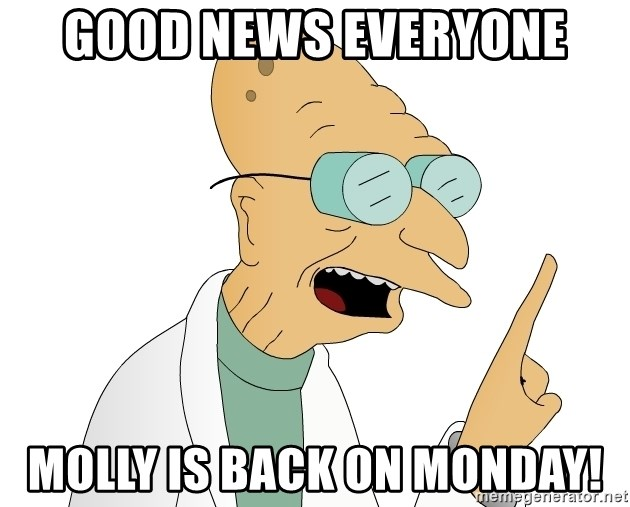 Good News Everyone - Good news eVeryone Molly is back on Monday!