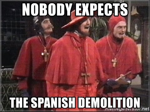 spanish inquisition - Nobody expects the spanish demolition