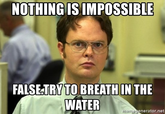 Dwight Meme - nothing is impossible false.try to breath in the water