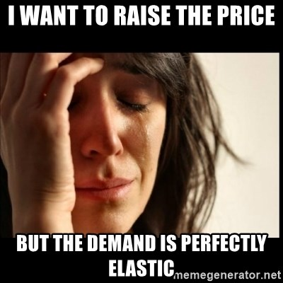 First World Problems - i want to raise the price but the demand is perfectly elastic