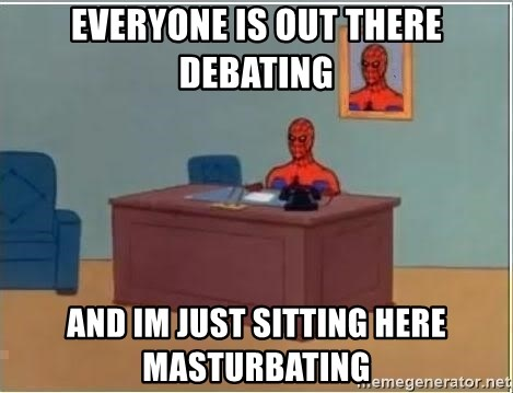 Spiderman Desk - Everyone is out there debating and im just sitting here MASTURBATing