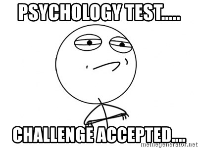Challenge Accepted - Psychology test..... Challenge accepted....