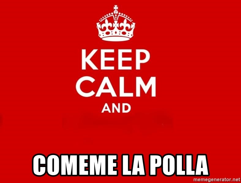Keep Calm 2 -  COMEME LA POLLA
