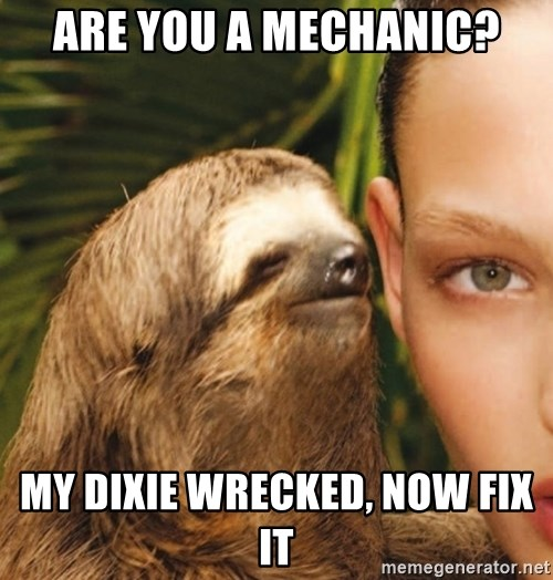 The Rape Sloth - are you a mechanic? my dixie wrecked, now fix it