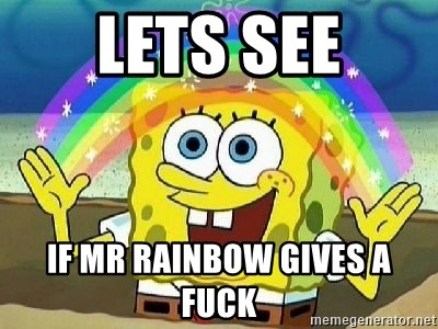 Imagination - lets see if mr rainbow gives a fuck