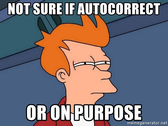 Futurama Fry - Not sure if autocorrect or on purpose