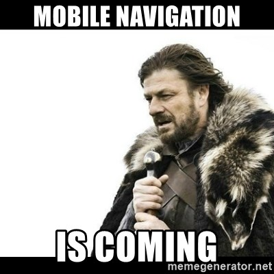 Winter is Coming - Mobile Navigation Is coming