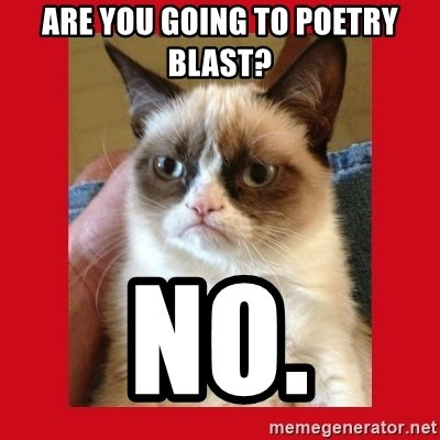 No cat - are you going to poetry blast? no.