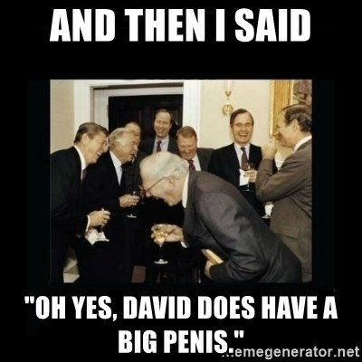 "Rich Men Laughing - And then I said ""Oh yes, David does have a big penis."""