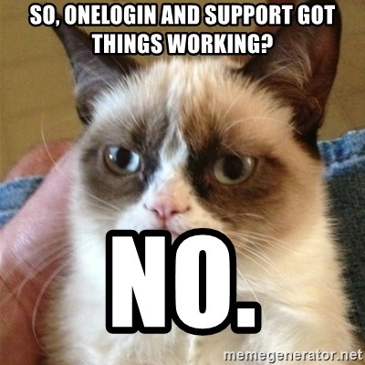 Grumpy Cat  - So, OneLogin and support got things working? No.