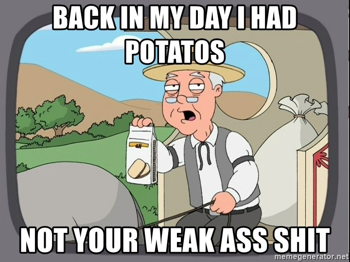 Pepperidge Farm Remembers Meme - bACK IN MY DAY i HAD POTATOS NOT YOUR WEAK ASS SHIT