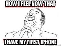Aaaaww Yeah - HOW I FEEL NOW THAT I HAVE MY FIRST IPHONE
