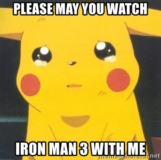 Sad pikachu - Please MaY you watch iron man 3 with me